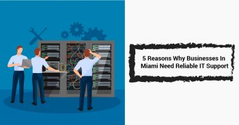 5 Reasons Why Businesses In Miami Need Reliable IT Support